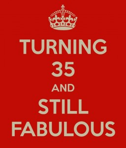 TURNING 35 AND STILL FABULOUS