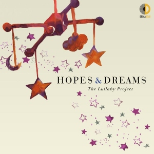 Post image for Album Preview: HOPES AND DREAMS: THE LULLABY PROJECT (Decca Gold)