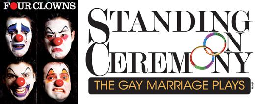 Post image for Theater Review: FOUR CLOWNS and STANDING ON CEREMONY: THE GAY MARRIAGE PLAYS (L.A. – Hollywood)