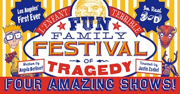 Post image for LA Theater Review: FUN FAMILY FESTIVAL OF TRAGEDY (L'Enfant Terrible at the Bootleg Theater)