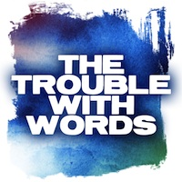Post image for Los Angeles Theater Review: THE TROUBLE WITH WORDS (Coeurage Theatre Company)