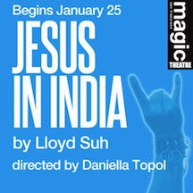 Post image for Bay Area Theater Review: JESUS IN INDIA (Magic Theatre in San Francisco)