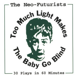 Post image for Chicago Theater Review: TOO MUCH LIGHT MAKES THE BABY GO BLIND (The Neo-Futurarists)