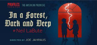 Post image for Chicago Theater Review: IN A FOREST, DARK AND DEEP (Profiles Main Stage Theatre in Chicago)
