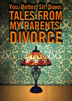 Post image for Off-Off-Broadway Theater Review: YOU BETTER SIT DOWN: TALES FROM MY PARENTS' DIVORCE (The Civilians at The Flea Theater)
