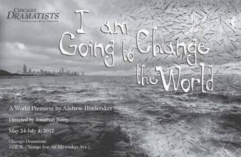 Post image for Chicago Theater Review: I AM GOING TO CHANGE THE WORLD (Chicago Dramatists)