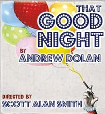 Post image for Los Angeles Theater Review: THAT GOOD NIGHT (The Road Theatre in North Hollywood)