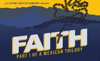 Post image for Los Angeles Theater Review: FAITH: PART ONE OF A MEXICAN TRILOGY (Los Angeles Theatre Center)