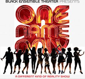 Post image for Chicago Theater Review and Commentary: ONE NAME ONLY (A DIFFERENT KIND OF REALITY SHOW) (Black Ensemble Theater)