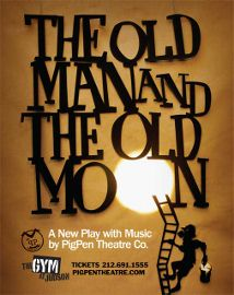 Post image for Off-Broadway Theater Review: THE OLD MAN AND THE OLD MOON (The Gym at Judson)