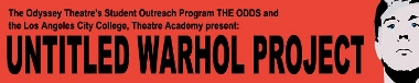 Post image for Los Angeles Theater Review: UNTITLED WARHOL PROJECT (Odyssey and Caminito Theatres)