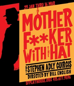 Post image for San Francisco Theater Review: THE MOTHERFUCKER WITH THE HAT (San Francisco Playhouse)