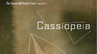 Post image for Los Angeles Theater Review: CASSIOPEIA (Theatre @ Boston Court in Pasadena)