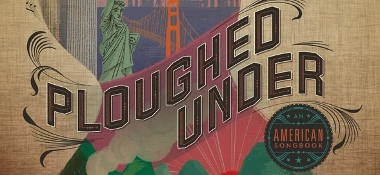 Post image for Chicago Theater Review: PLOUGHED UNDER: AN AMERICAN SONGBOOK (House Theatre at Chopin)