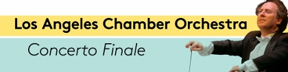Post image for Los Angeles Music Feature: LOS ANGELES CHAMBER ORCHESTRA (Concerto Finale)