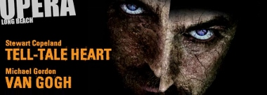Post image for Los Angeles Opera Review: VAN GOGH & TELL-TALE HEART (Long Beach Opera)