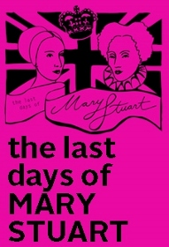 Post image for Los Angeles Theater Review: THE LAST DAYS OF MARY STUART (Son of Semele Ensemble)