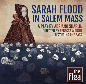 Post image for Off-Off-Broadway Theater Review: SARAH FLOOD IN SALEM MASS (The Flea Theater)