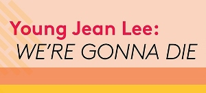 Post image for Los Angeles Theater Review: WE'RE GONNA DIE (Ivy Substation in Culver City)