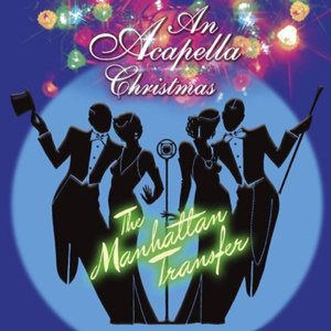 An Acapella Christmas from the Manhattan Transfer