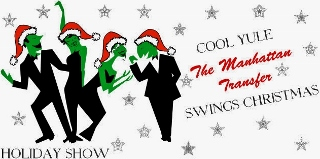 Post image for Regional / Los Angeles Music Preview: THE MANHATTAN TRANSFER HOLIDAY CONCERT (Segerstrom Concert Hall in Costa Mesa)