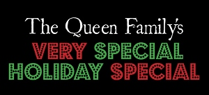 Post image for Los Angeles Theater Review: THE QUEEN FAMILY'S VERY SPECIAL HOLIDAY SPECIAL (The Actors' Gang)