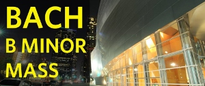 Post image for Los Angeles Music Review: BACH: B MINOR MASS (Los Angeles Master Chorale at Disney Hall)