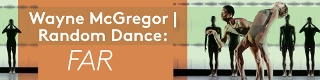 Post image for Los Angeles Dance Review: FAR (Wayne McGregor | Random Dance at Royce Hall)