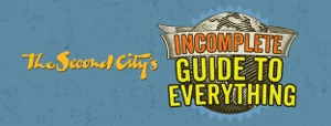 Post image for Chicago Theater Review: THE SECOND CITY'S INCOMPLETE GUIDE TO EVERYTHING (UP)