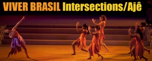 Post image for Los Angeles Dance Review: INTERSECTIONS/AJÊ (Viver Brasil at the Nate Holden Performing Arts Center)