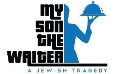 Post image for San Diego Theater Review: MY SON THE WAITER, A JEWISH TRAGEDY (Lyceum in San Diego)