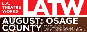 Post image for Los Angeles Theater Preview: AUGUST: OSAGE COUNTY (L.A. Theatre Works at UCLA)