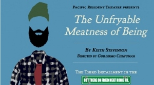 Post image for Los Angeles Theater Review: THE UNFRYABLE MEATNESS OF BEING (Pacific Resident Theatre)