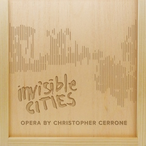 Post image for CD Review/Original Cast Opera: INVISIBLE CITIES (written by Christopher Cerrone)