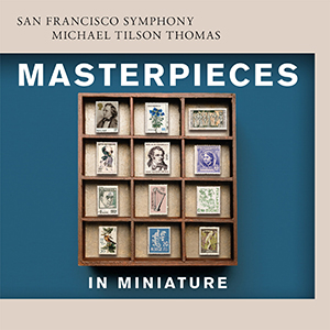 Post image for CD Review/Classical: MASTERPIECES IN MINIATURE (San Francisco Symphony)