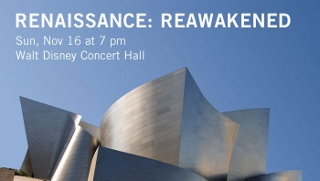 Post image for L. A. Music Preview: RENAISSANCE: REAWAKENED (Los Angeles Master Chorale)