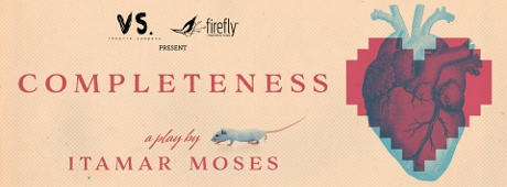 Post image for Los Angeles Theater Preview: COMPLETENESS (Firefly Theater and Films & VS. Theatre Company)