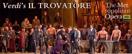 Post image for Opera Preview: IL TROVATORE (The Metropolitan Opera and Fathom Events)