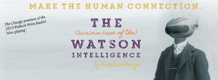 Post image for Chicago Theater Review: THE (CURIOUS CASE OF THE) WATSON INTELLIGENCE (Theater Wit)