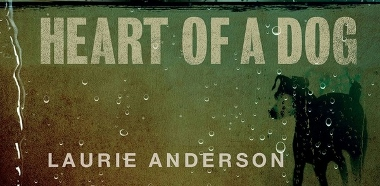 Post image for Film and Los Angeles Music Review: HEART OF A DOG & CONCERT FOR DOGS (directed by Laurie Anderson)