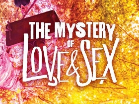 Post image for Los Angeles Theater Review: THE MYSTERY OF LOVE & SEX (Mark Taper Forum)
