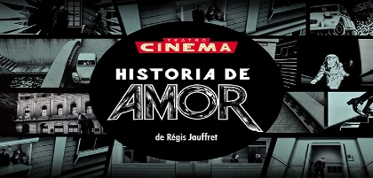 Post image for Tour Theater & Film Preview: HISTORIA DE AMOR (Teatrocinema at REDCAT L.A. and MCA Chicago)