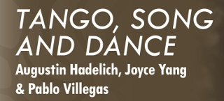 Post image for Regional Music Preview: TANGO SONG AND DANCE (Augustin Hadelich, Joyce Yang and Pablo Sainz-Villegas in La Jolla and Irvine)