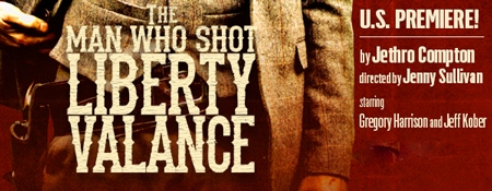 Post image for Los Angeles / Regional Theater Preview: THE MAN WHO SHOT LIBERTY VALANCE (Rubicon in Ventura)