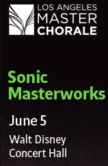 Post image for Los Angeles Music Preview: SONIC MASTERWORKS (Los Angeles Master Chorale at Disney Hall)