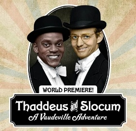 Post image for Chicago Theater Review: THADDEUS AND SLOCUM: A VAUDEVILLE ADVENTURE (Lookingglass Theatre)