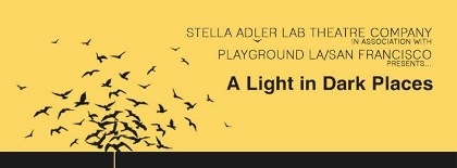 Post image for Los Angeles Theater Review: A LIGHT IN DARK PLACES: A COLLECTION OF PLAYS FOR HOPE (Stella Adler Lab in Hollywood)