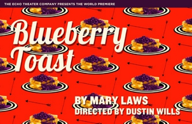Post image for Los Angeles Theater Review: BLUEBERRY TOAST (The Echo Theater Company in Atwater Village)