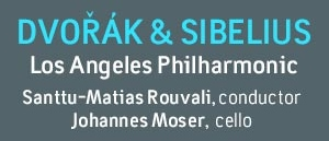 Post image for Los Angeles Music Preview: DVOŘÁK & SIBELIUS / ROUVALI & MOSER (Los Angeles Philharmonic)
