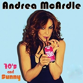Post image for Los Angeles Cabaret Preview: ANDREA MCARDLE: '70S AND SUNNY (Catalina Bar and Grill in Hollywood)